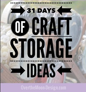 31 days of craft storage ideas